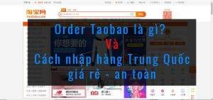 Order Taobao là gì? Làm sao để nhập hàng Trung Quốc giá rẻ và an toàn?