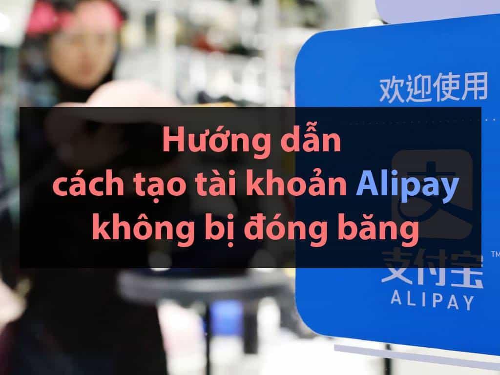huong-dan-cach-tao-tai-khoan-alipay-quoc-te