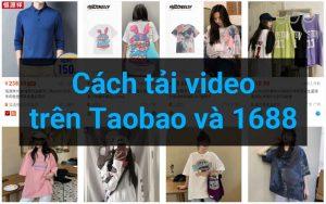 cách tải video trên taobao và 1688